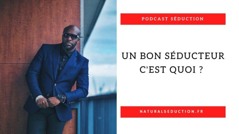 Podcast n°9 : Un bon séducteur, c'est quoi ?