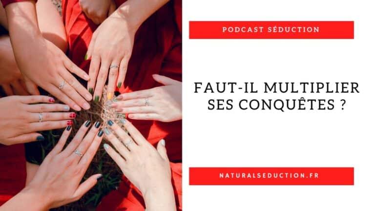 Podcast n°12 : Faut-il multiplier ses conquêtes ?