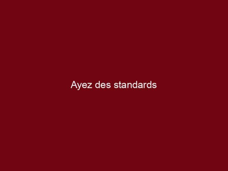 Ayez des standards