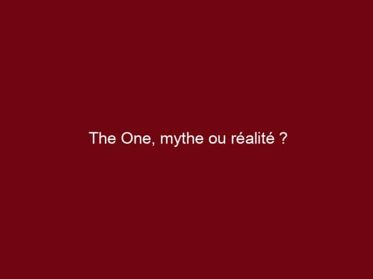 The One, mythe ou réalité ?